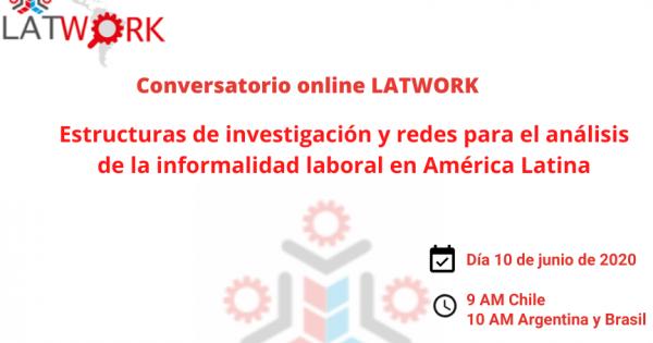 Se parte del Conversatorio Online LATWORK: Estructuras de investigación y redes para el análisis de la informalidad laboral en América Latina