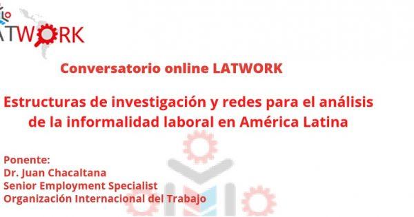 Participa del webinar Estructuras de investigación y redes para el análisis de la informalidad laboral en América Latina